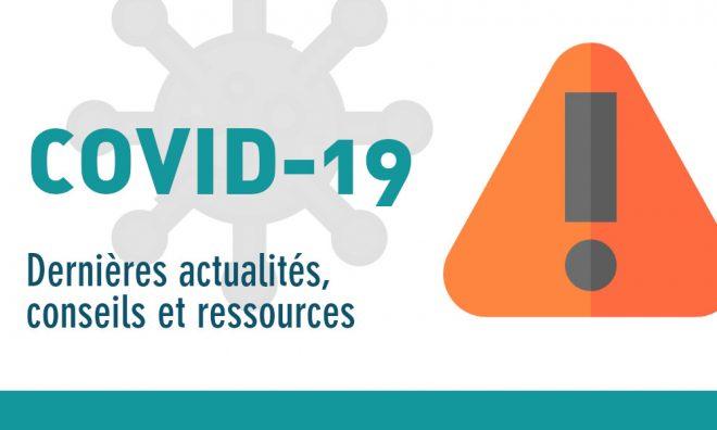 COVID-19 : Actualités, conseils et ressources