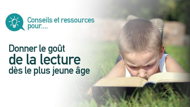 Conseils et ressources pour donner le goût de la lecture dès le plus jeune âge